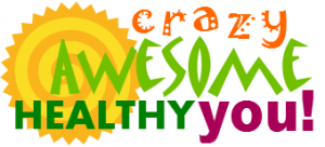 Crazy Awesome Healthy You!